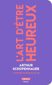 L'ART D'ETRE HEUREUX. A TRAVERS 50 REGLES DE VIE