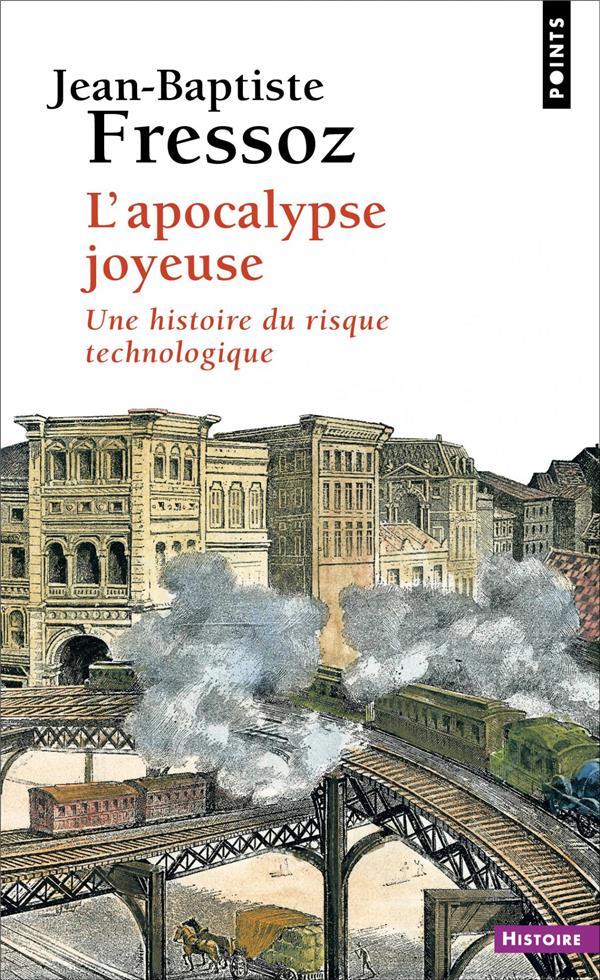 L'APOCALYPSE JOYEUSE - UNE HISTOIRE DU RISQUE TECHNOLOGIQUE