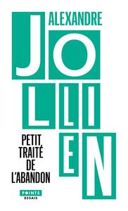 PETIT TRAITE DE L'ABANDON. PENSEES POUR ACCUEILLIR LA VIE TELLE QU'ELLE SE PROPOSE