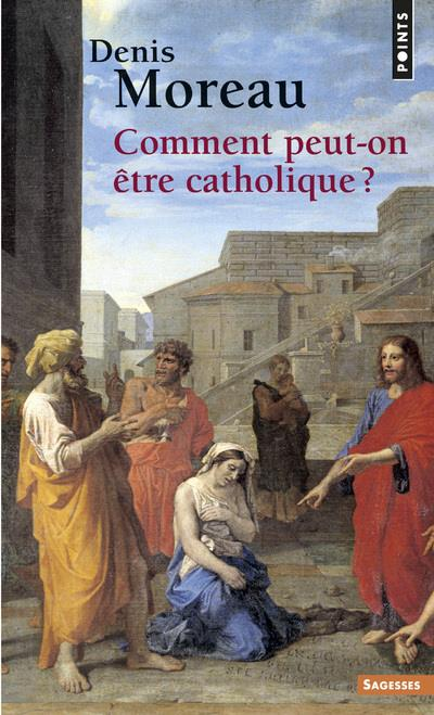 COMMENT PEUT-ON ETRE CATHOLIQUE ?
