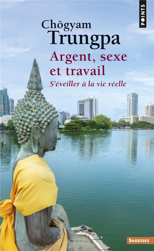 ARGENT, SEXE ET TRAVAIL - S'EVEILLER A LA VIE REELLE