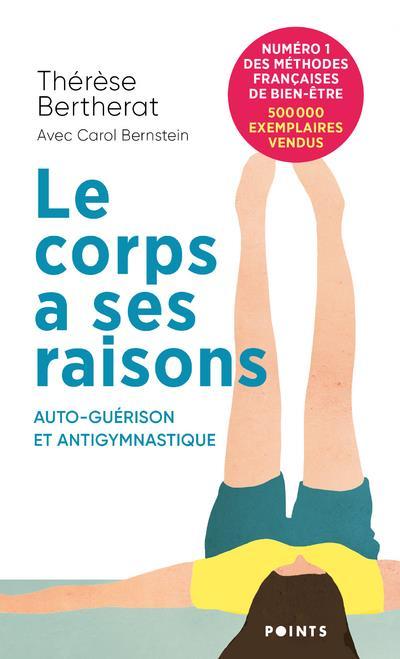 LE CORPS A SES RAISONS - AUTO-GUERISON ET ANTIGYMNASTIQUE
