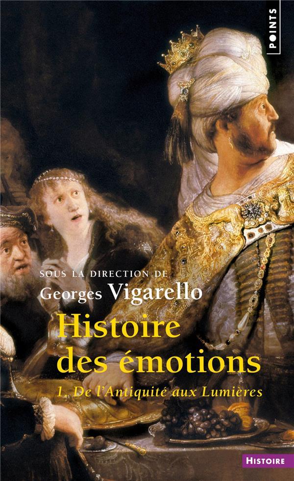 HISTOIRE DES EMOTIONS - VOLUME 1 DE L'ANTIQUITE AUX LUMIERES