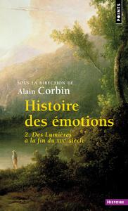 HISTOIRE DES EMOTIONS - VOLUME 2 DES LUMIERES A LA FIN DU XIXE SIECLE