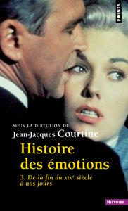 HISTOIRE DES EMOTIONS - VOLUME 3 DE LA FIN DU XIXE SIECLE A NOS JOURS