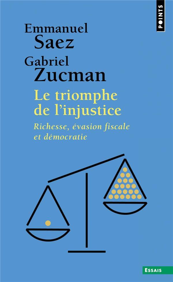 LE TRIOMPHE DE L'INJUSTICE - RICHESSE, EVASION FISCALE ET DEMOCRATIE