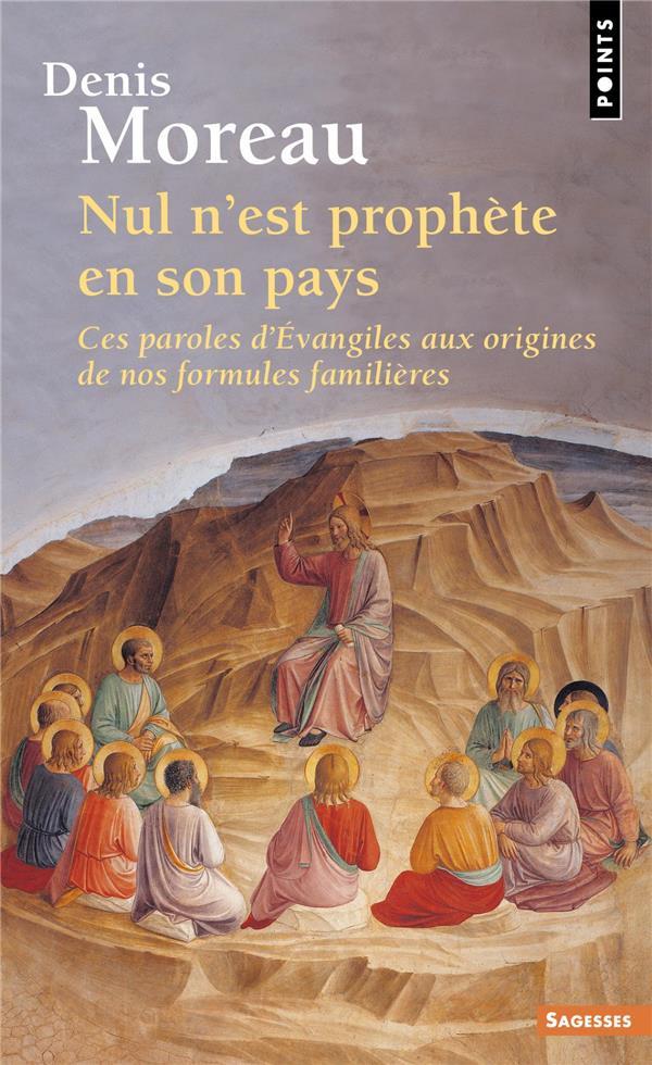 NUL N'EST PROPHETE EN SON PAYS - CES PAROLES D'EVANGILES AUX ORIGINES DE NOS FORMULES FAMILIERES