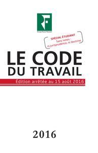 LE CODE DU TRAVAIL 2016 - EDITION ARRETEE AU JO DU 15 SEPTEMBRE 2016 - SPECIAL ETUDIANT SANS NOTES N