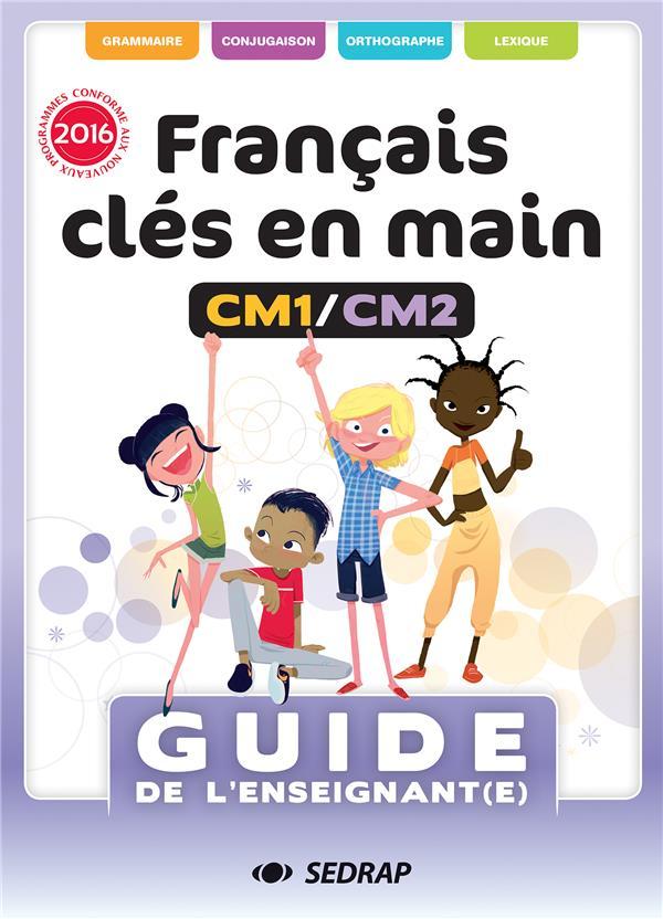 Francais cles en main cm1 cm2 - guide enseignant ed 2017