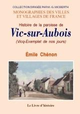 VIC-SUR-AUBOIS (HISTOIRE DE LA PAROISSE DE) ET DU PRIEURE DE BOIS-L'ABBE