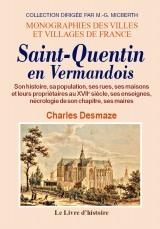 SAINT-QUENTIN EN VERMANDOIS. SON HISTOIRE, SA POPULATION, SES RUES, SES MAISONS...