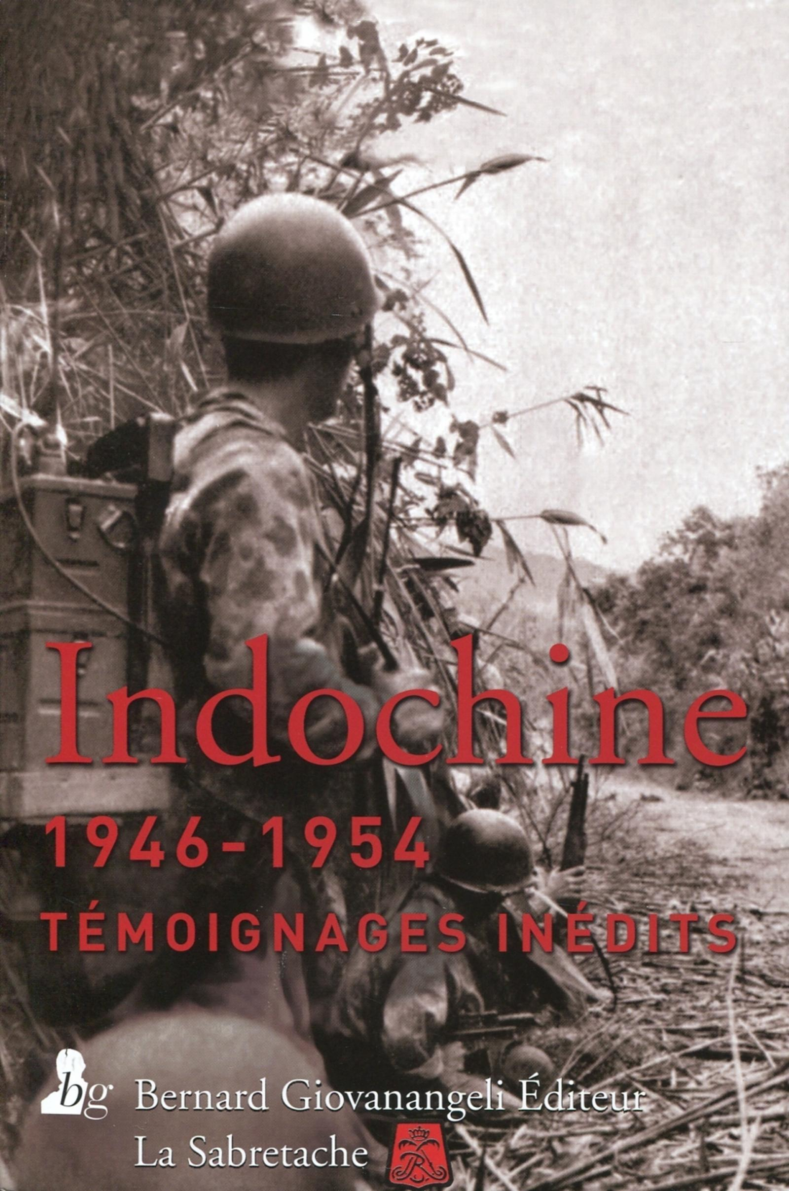 INDOCHINE 1946-1954 - TEMOIGNAGES INEDITS.