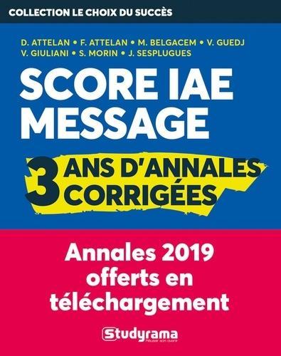 ANNALES SCORE IAE MESSAGE : 4 ANS D'ANNALES CORRIGEES - 2E EDITION