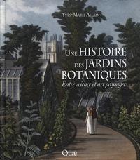 UNE HISTOIRE DES JARDINS BOTANIQUES - ENTRE SCIENCE ET ART PAYSAGER.