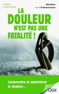 LA DOULEUR N'EST PAS UNE FATALITE ! - COMPRENDRE ET APPRIVOISER LA DOULEUR...  PREFACE DU PR ANDRE G