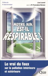 NOTRE AIR EST-IL RESPIRABLE ? - LE VRAI DU FAUX SUR LA POLLUTION INTERIEURE ET EXTERIEURE
