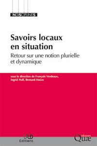SAVOIRS LOCAUX EN SITUATION - RETOUR SUR UNE NOTION PLURIELLE ET DYNAMIQUE