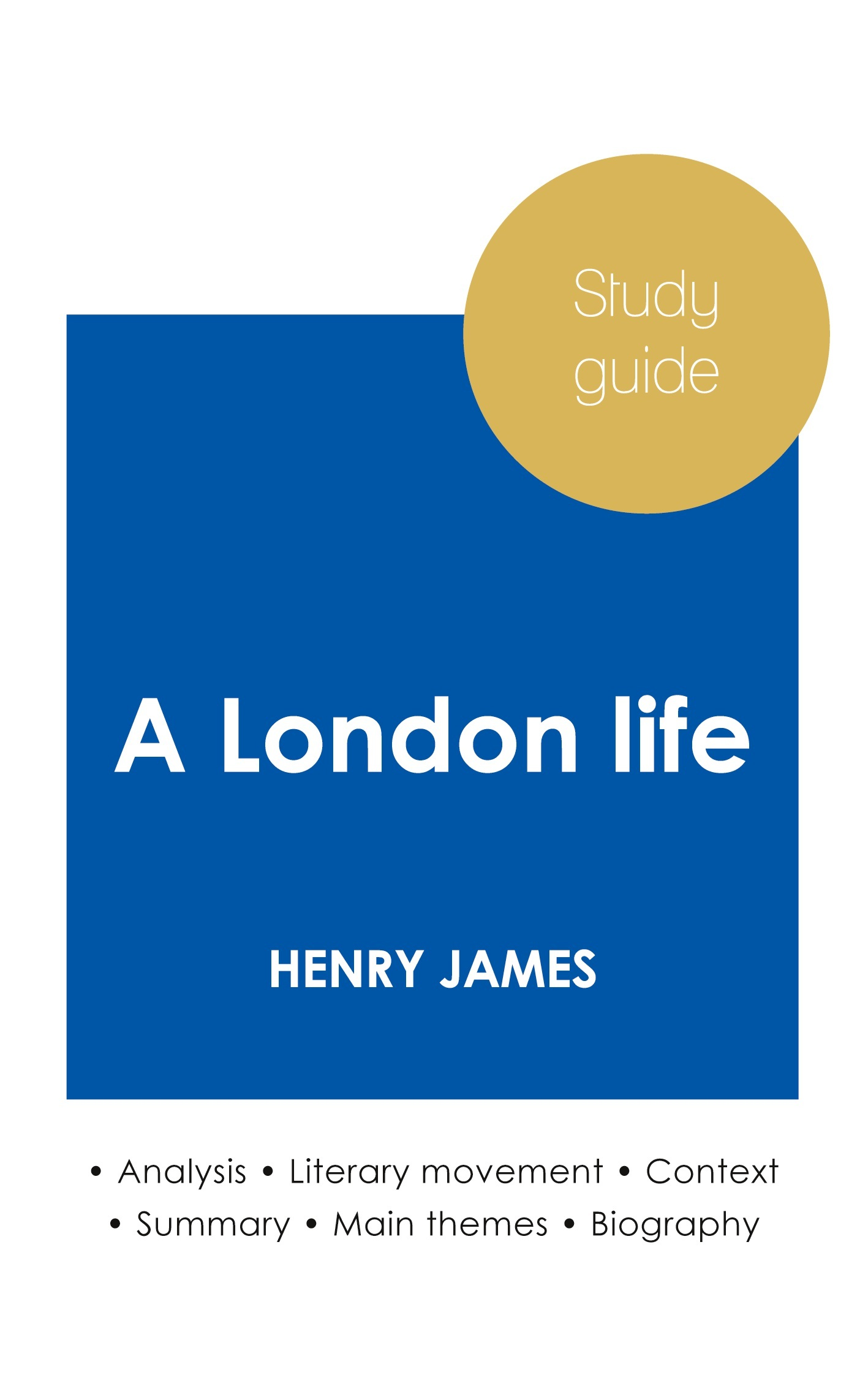 STUDY GUIDE A LONDON LIFE BY HENRY JAMES (IN-DEPTH LITERARY ANALYSIS AND COMPLETE SUMMARY)