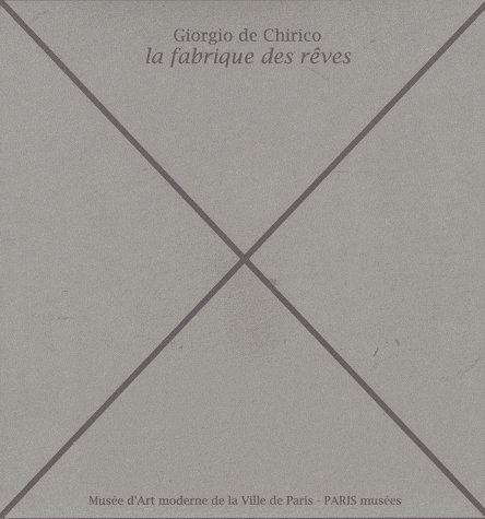 GIORGIO DE CHIRICO - LA FABRIQUE DES REVES