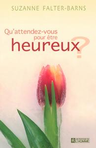 QU'ATTENDEZ-VOUS ETRE HEUREUX