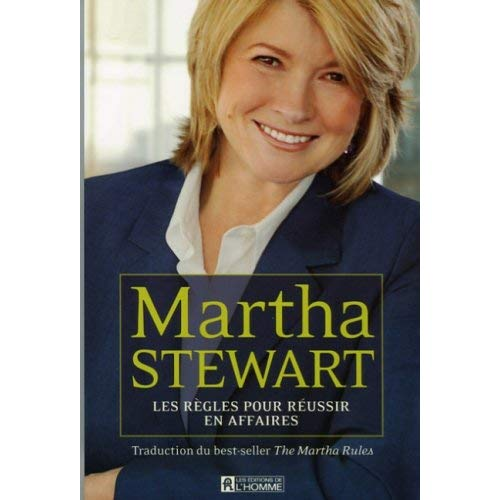 MARTHA STEWART LES REGLES POUR REUSSIR EN AFFAIRES