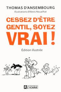 CESSEZ D'ETRE GENTIL, SOYEZ VRAI! (EDITION ILLUSTREE)