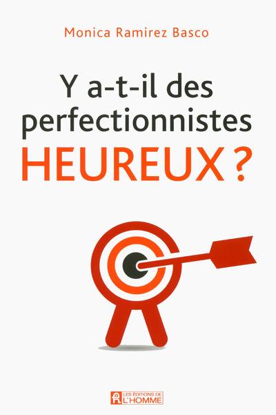 Y A-T-IL DES PERFECTIONNISTES HEUREUX ?