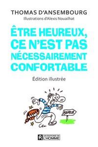 ETRE HEUREUX, CE N'EST PAS NECESSAIREMENT CONFORTABLE (EDITION ILLUSTREE)