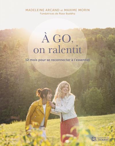 A GO, ON RALENTIT - 12 MOIS POUR SE RECONNECTER A L'ESSENTIEL
