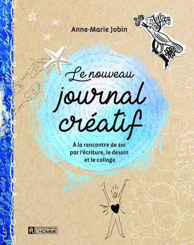 LE NOUVEAU JOURNAL CREATIF - A LA RENCONTRE DE SOI PAR L'ECRITURE, LE DESSIN ET LE COLLAGE