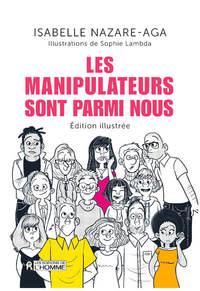 LES MANIPULATEURS SONT PARMI NOUS - EDITION ILLUSTREE