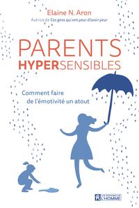PARENTS HYPERSENSIBLES - COMMENT FAIRE DE L'EMOTIVITE UN ATOUT