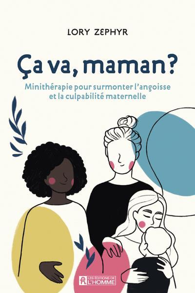 CA VA, MAMAN ? MINITHERAPIE POUR SURMONTER L'ANGOISSE ET LA CULPABILITE MATERNELLE