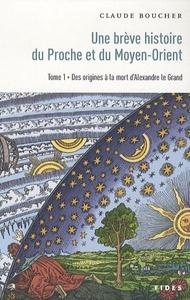 BREVE HISTOIRE DU PROCHE ET DU MOYEN-ORIENT, T. 01
