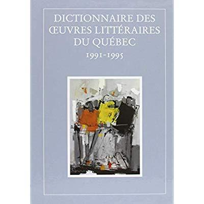 DICTIONNAIRE DES OEUVRES LITTERAIRES DU QUEBEC - TOME 9 - 1991-1995