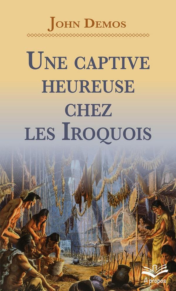 UNE CAPTIVE HEUREUSE CHEZ LES IROQUOIS (POCHE)