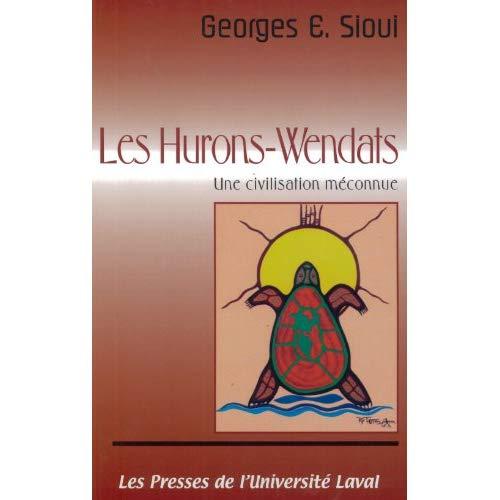 LES HURONS-WENDATS. UNE CIVILISATION MECONNUE