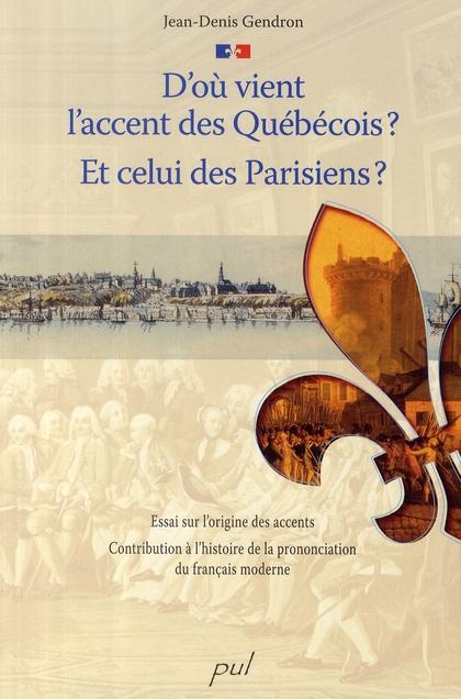 D'OU VIENT L'ACCENT DES QUEBECOIS ? ET CELUI DES PARISIENS ?