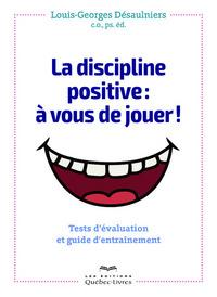 LA DISCIPLINE POSITIVE : A VOUS DE JOUER !