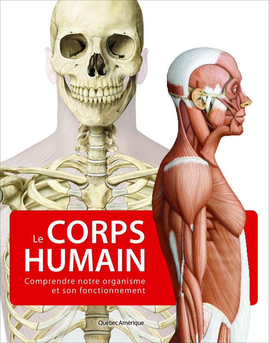 LE CORPS HUMAIN. COMPRENDRE NOTRE ORGANISME ET SON FONCTIONNEMENT