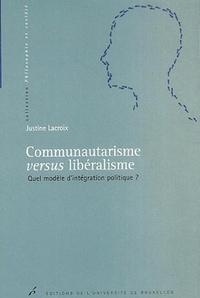 COMMUNAUTARISME VERSUS LIBERALISME. QUEL MODELE D'INTEGRATION POLITIQUE ?
