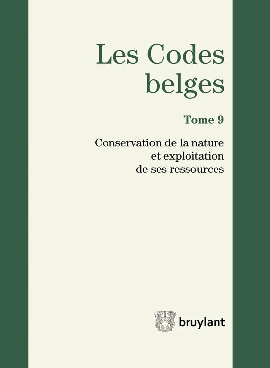 LES CODES BELGES. TOME 9. 2014 CONSERVATION DE LA NATURE ET EXPLOITATION DE SES RESSOURCES