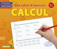 MON CAHIER D'EXERCICES CALCUL, PREMIER TRIMESTRE CP - 6-7ANS