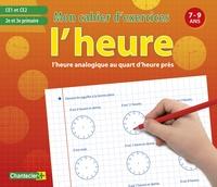 HEURE ANALOGIQUE (L') - MON CAHIER D'EXERCICES 7-9 ANS
