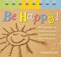 BE HAPPY 101 PENSEES ET CITATIONS POUR SE SENTIR BIEN TOUS