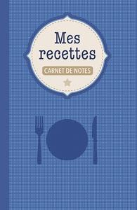 CARNET DE NOTES - MES RECETTES