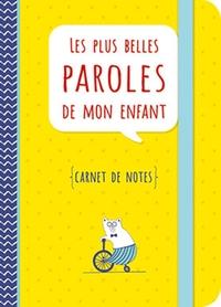 LES PLUS BELLES PAROLES DE MON ENFANT CARNET DE NOTES
