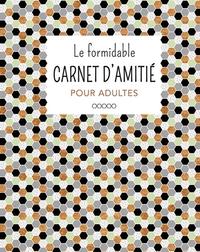 LE FORMIDABLE CARNET D'AMITIE POUR ADULTES
