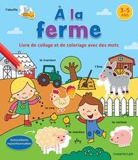 A LA FERME - LIVRE DE COLLAGE ET DE COLORIAGE AVEC DES MOTS (3-5 A.)