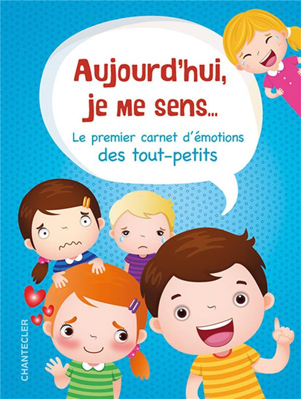 AUJOURD'HUI JE ME SENS... -  LE PREMIER CARNET D'EMOTIONS DES TOUT-PETITS